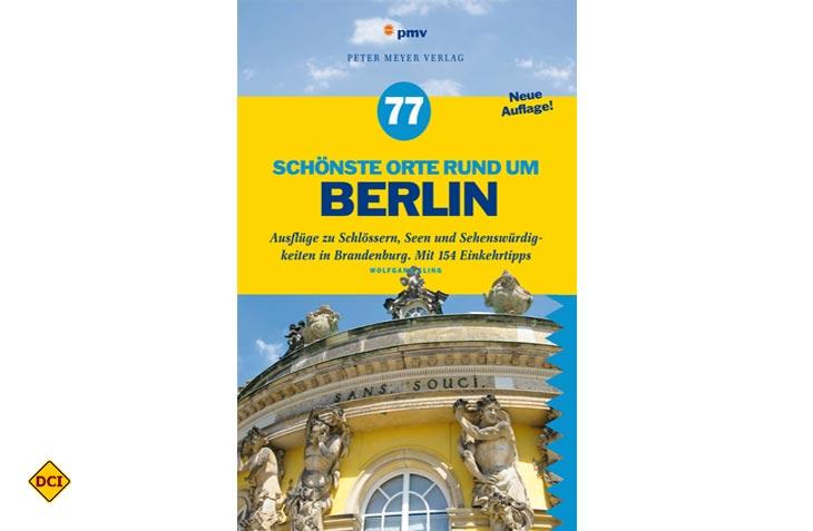 Von Berlin umweltfreundlich mit Bus und Bahn zu erreichen- die 77 schönsten Orte rund um die Spreemetropole. (Foto: Verlag)