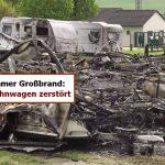 Großbrand mit Millionenschaden – Mehr als 40 Wohnwagen abgebrannt