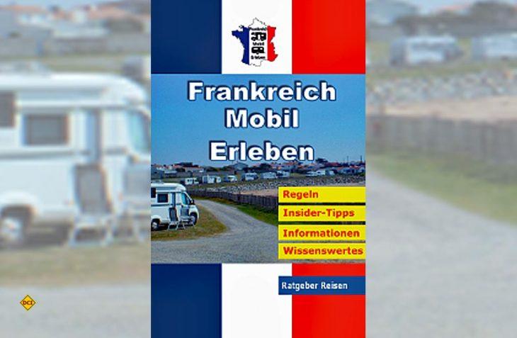 """Der Ratgeber """"Frankreich-Mobil-Erleben"""" ist die ideale Ergänzung für den mobilen Urlauber, mit praktischen Informationen, Anleitungen und Insiderwissen. (Foto: Verlag)"""