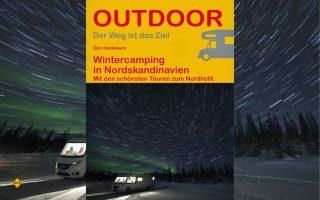 Das Handbuch für Nordlichtjäger mit dem Reisemobil: In der Outdoor-Reihe des Conrad Stein Verlages ist jetzt der Band Wintercamping in Skandinavien erschienen. (Foto: Conrad Stein Verlag)